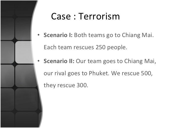 <ul><li>Scenario I:  Both teams go to Chiang Mai. Each team rescues 250 people. </li></ul><ul><li>Scenario II:  Our team g...