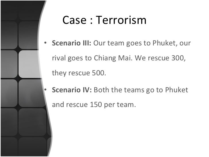 <ul><li>Scenario III:  Our team goes to Phuket, our rival goes to Chiang Mai. We rescue 300, they rescue 500. </li></ul><u...