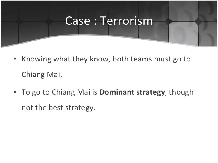 Case : Terrorism <ul><li>Knowing what they know, both teams must go to Chiang Mai. </li></ul><ul><li>To go to Chiang Mai i...