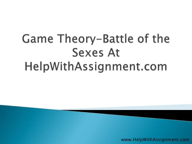 Game Theory-Battle of the Sexes At HelpWithAssignment.com<br />www.HelpWithAssignment.com<br />