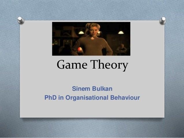 Game Theory  Sinem Bulkan  PhD in Organisational Behaviour