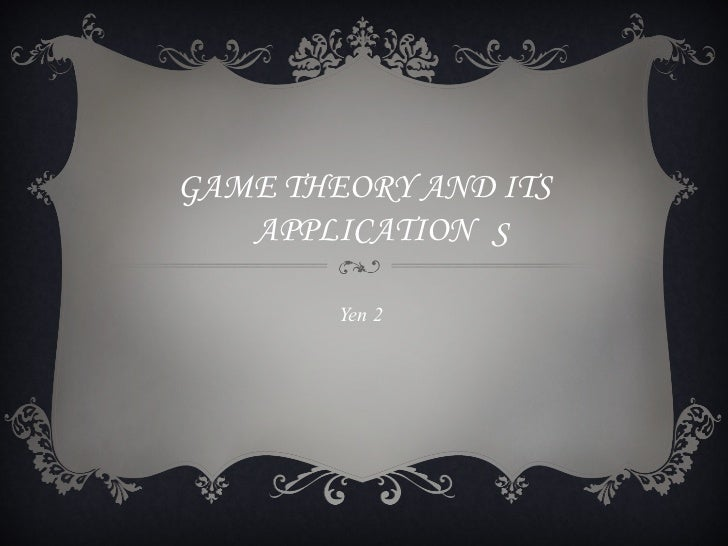 GAME THEORY AND ITS   APPLICATION S        Yen 2