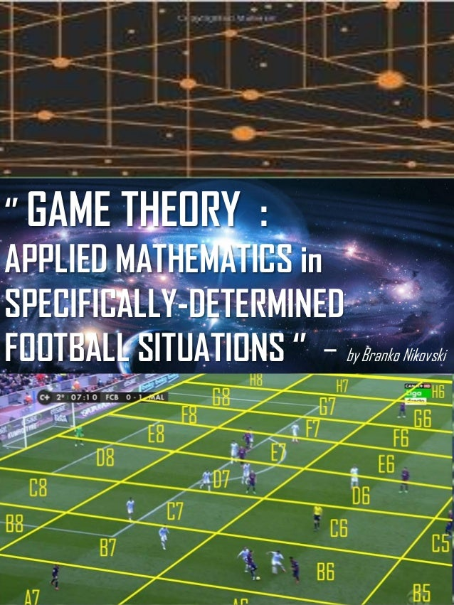 '' GAME THEORY : APPLIED MATHEMATICS in SPECIFICALLY-DETERMINED FOOTBALL SITUATIONS '' – by Branko Nikovski