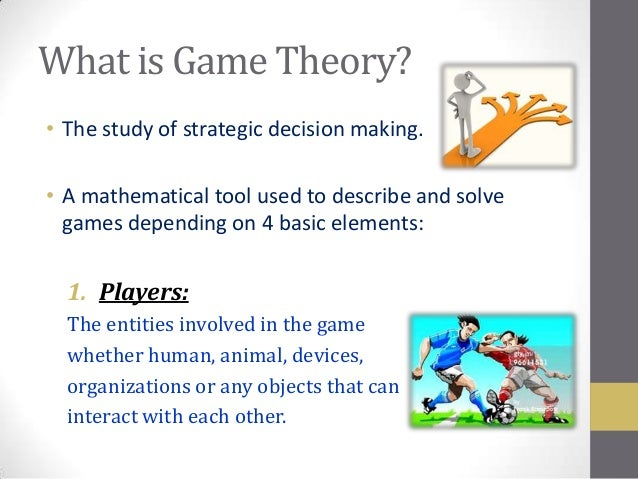 what is game theory Game theory is a bag of analytical tools designed to help us understand the phenomena that we observe when decision-makers interact the basic assumptions that.