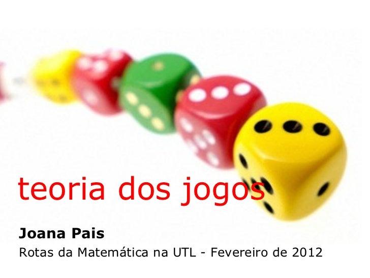 teoria dos jogosJoana PaisRotas da Matemática na UTL - Fevereiro de 2012