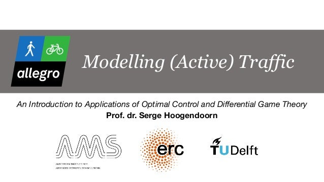 Modelling (Active) Traffic An Introduction to Applications of Optimal Control and Differential Game Theory Prof. dr. Serg...