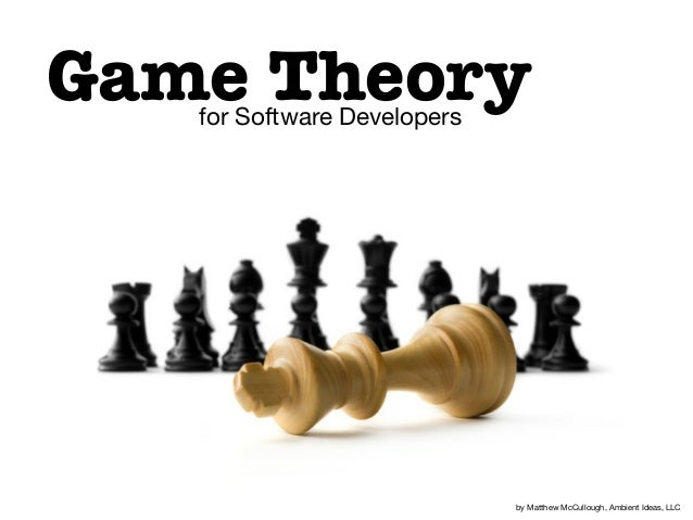 Game Theoryfor Software Developers by Matthew McCullough, Ambient Ideas, LLC