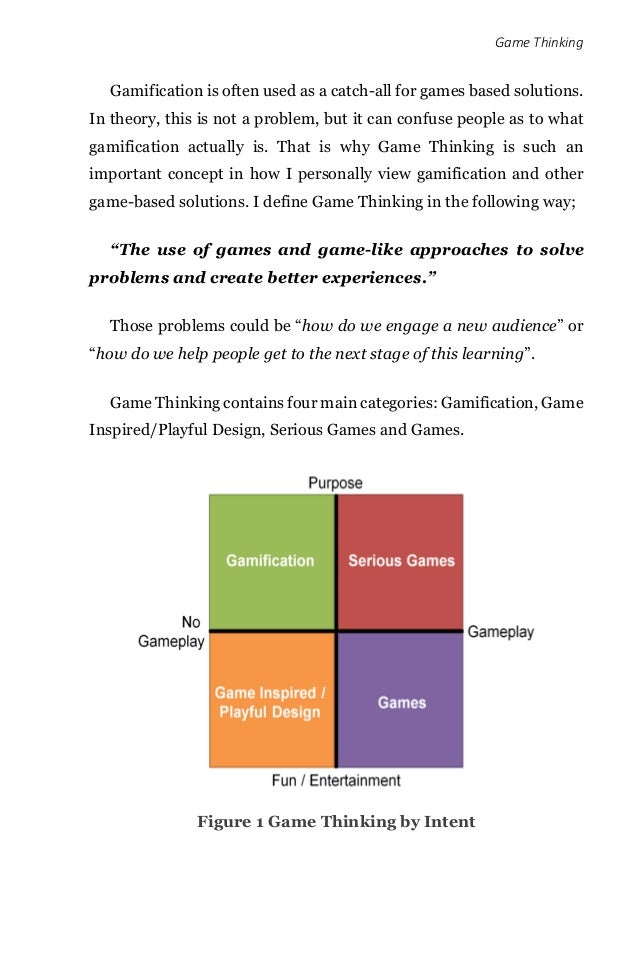 Game Thinking Gamification is often used as a catch-all for games based solutions. In theory, this is not a problem, but i...