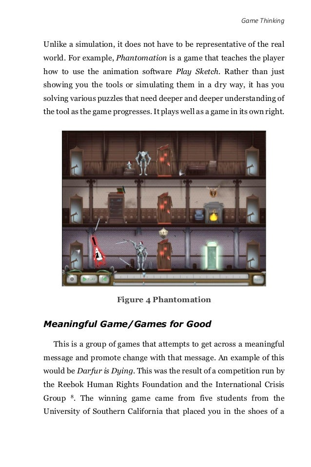 Game Thinking Unlike a simulation, it does not have to be representative of the real world. For example, Phantomation is a...