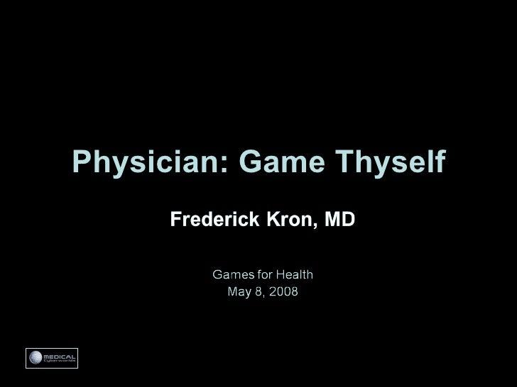 Physician: Game Thyself