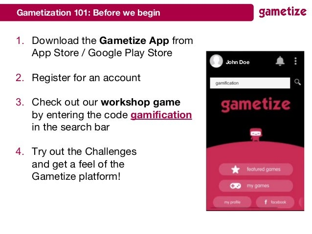 Gametization 101: Before we begin 1. Download the Gametize App from App Store / Google Play Store 2. Register for an accou...