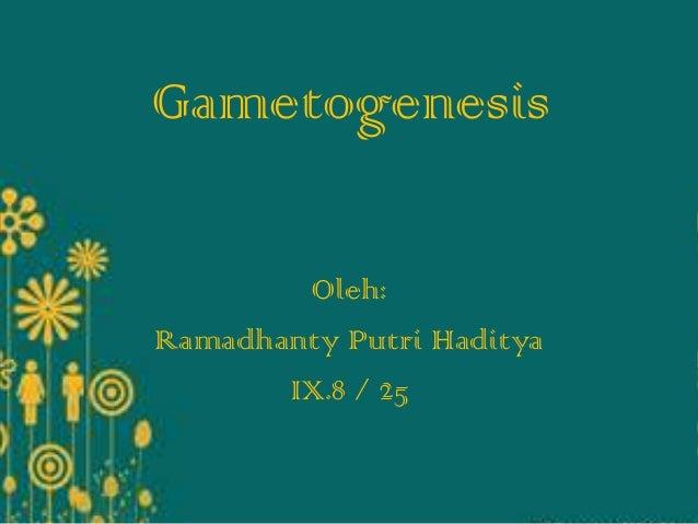 Gametogenesis Oleh: Ramadhanty Putri Haditya IX.8 / 25