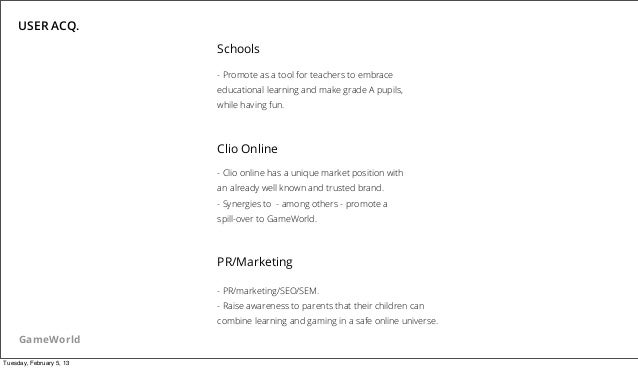 USER ACQ.                          Schools                          - Promote as a tool for teachers to embrace           ...
