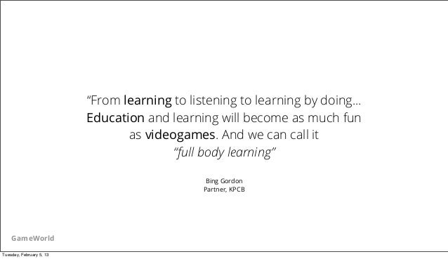 """""""From learning to listening to learning by doing...                          Education and learning will become as much fu..."""