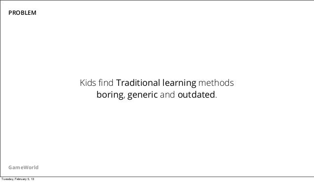 PROBLEM                          Kids find Traditional learning methods                              boring, generic and ou...