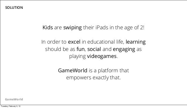 SOLUTION                          Kids are swiping their iPads in the age of 2!                          In order to excel...