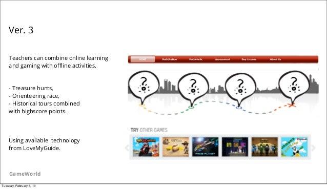 Ver. 3    Teachers can combine online learning    and gaming with offline activities.    - Treasure hunts,    - Orienteering...