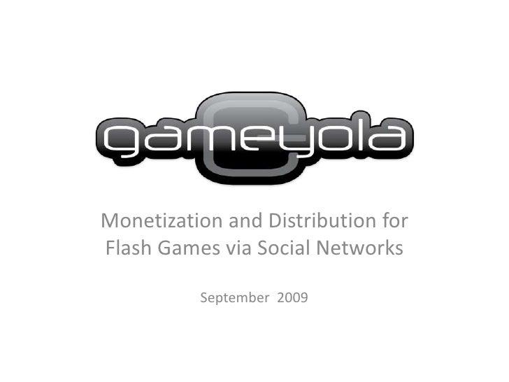 Monetization and Distribution for Flash Games via Social Networks<br />September  2009<br />