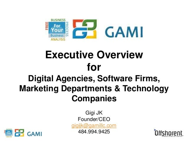 Executive Overview  for  Digital Agencies, Software Firms,  Marketing Departments & Technology  Companies  Gigi JK  Founde...