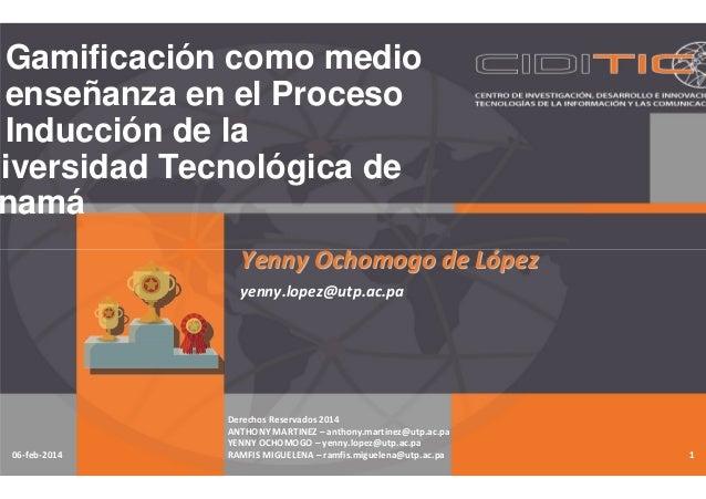 Gamificación como medio enseñanza en el Proceso Inducción de la niversidad Tecnológica de namá YennyYenny OchomogoOchomogo...