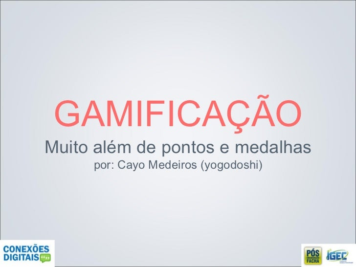 GAMIFICAÇÃO Muito além de pontos e medalhas por: Cayo Medeiros (yogodoshi)
