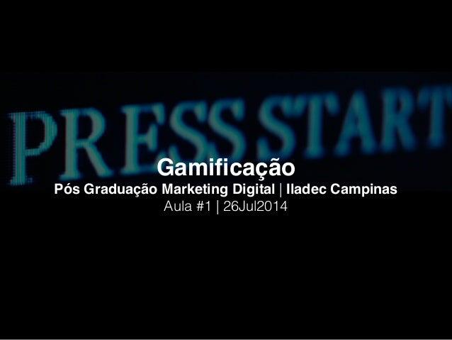 Gamificação! Pós Graduação Marketing Digital | Iladec Campinas! Aula #1 | 26Jul2014