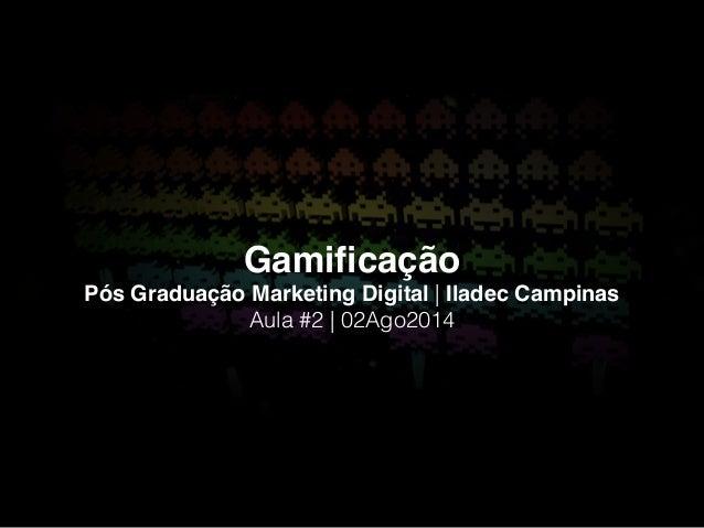 Gamificação! Pós Graduação Marketing Digital | Iladec Campinas! Aula #2 | 02Ago2014