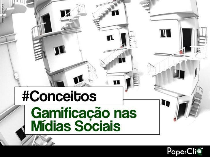 imagem: hiren.info                     #Conceitos                      Gamificação nas                      Mídias Sociais
