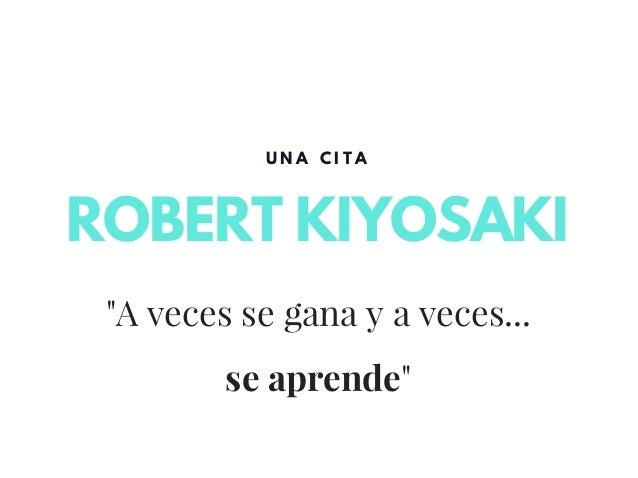 """A veces se gana y a veces... se aprende"" ROBERT KIYOSAKI U N A C I T A"