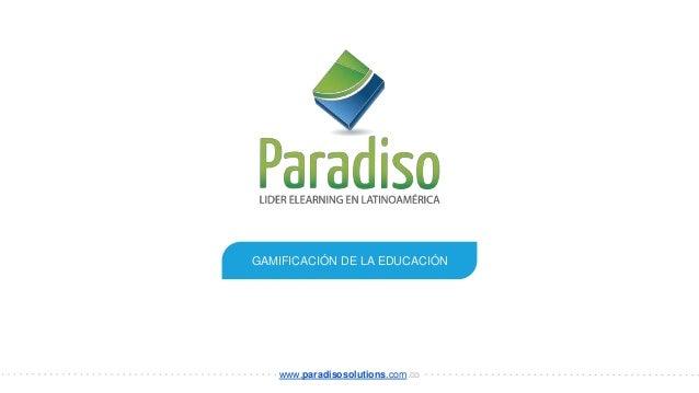 GAMIFICACIÓN DE LA EDUCACIÓN www.paradisosolutions.com.co