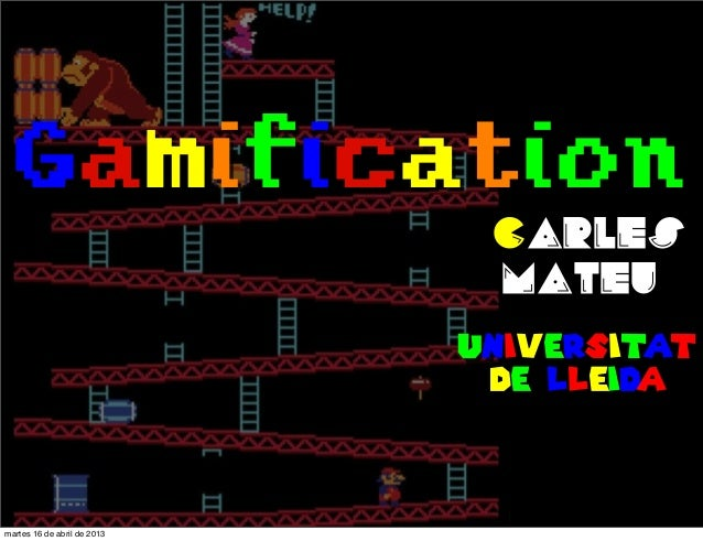 Gamificationcarlesmateuuniversitatde lleidamartes 16 de abril de 2013