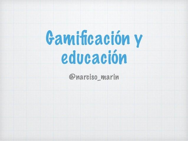 Gamificación y educación @narciso_marin