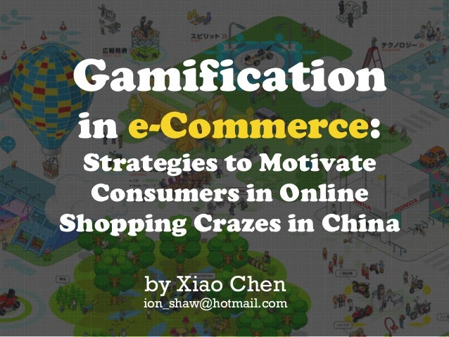 Gamification in e-Commerce: Strategies to Motivate Consumers in Online Shopping Crazes in China by Xiao Chen ion_shaw@hotm...