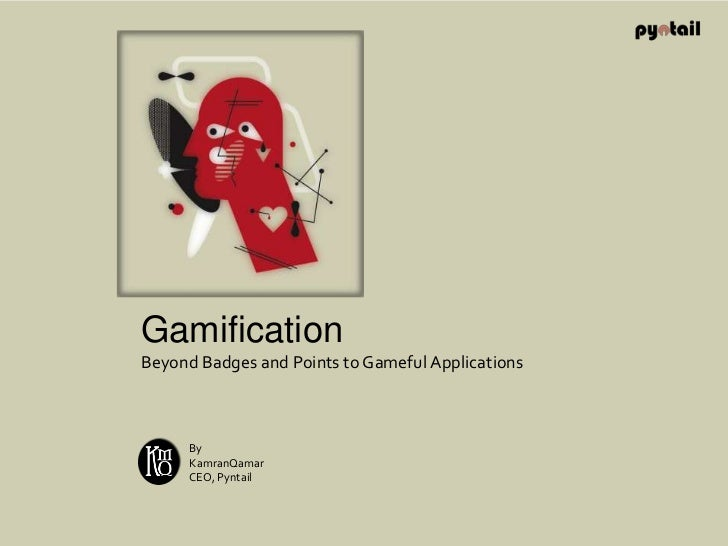 Gamification<br />Beyond Badges and Points to Gameful Applications<br />By<br />KamranQamar<br />CEO, Pyntail<br />