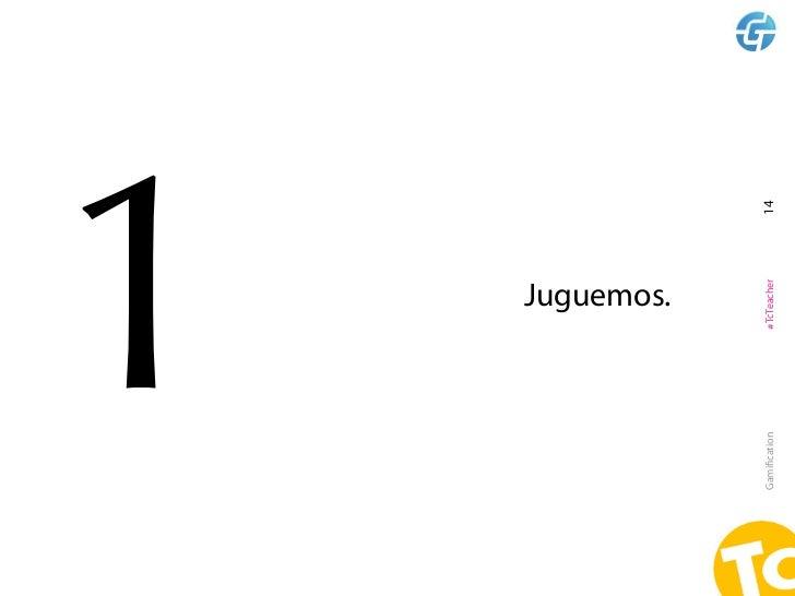 1             Juguemos.Gamification   #TcTeacher     14