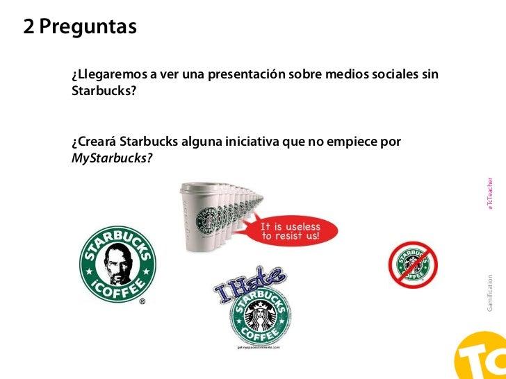 2 Preguntas    ¿Llegaremos a ver una presentación sobre medios sociales sin    Starbucks?    ¿Creará Starbucks alguna inic...