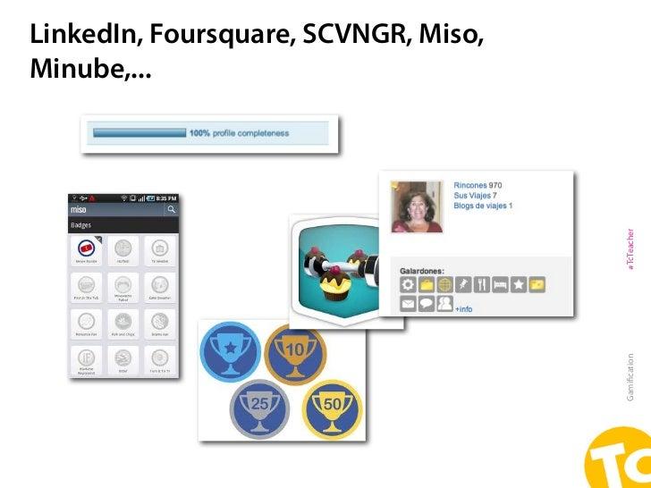 LinkedIn, Foursquare, SCVNGR, Miso,Minube,...                                      #TcTeacher                             ...