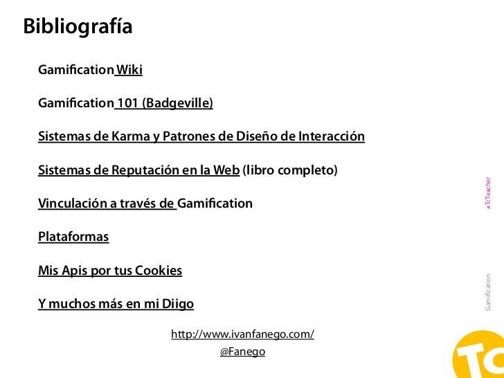 Bibliografía Gamification Wiki Gamification 101 (Badgeville) Sistemas de Karma y Patrones de Diseño de Interacción Sistemas ...
