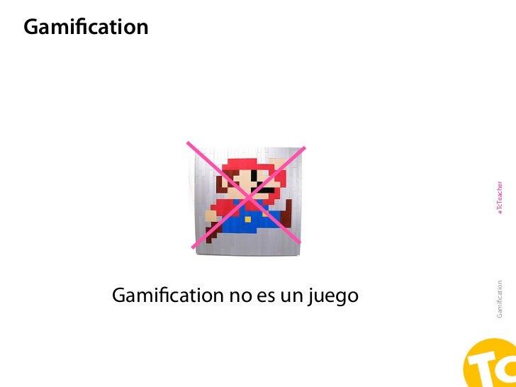 Gamification                                    #TcTeacher                                    Gamification       Gamification...