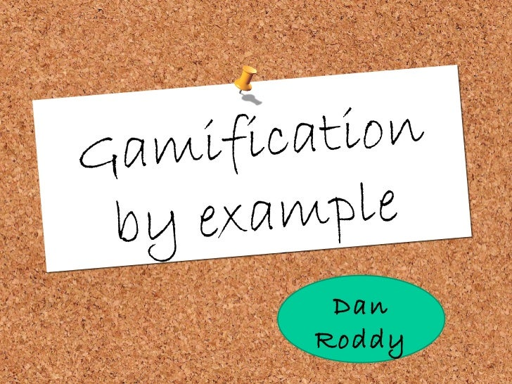 A bluffer's guide Gamification by example Dan Roddy