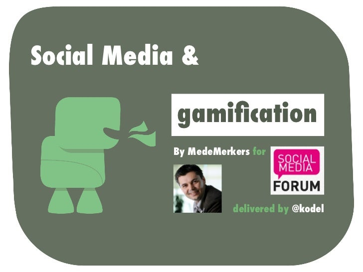 Social Media &            gamification           By MedeMerkers for                      delivered by @kodel