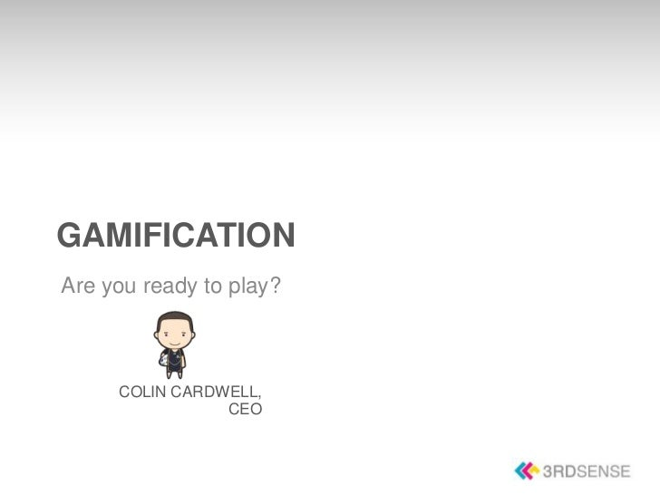 GAMIFICATIONAre you ready to play?     COLIN CARDWELL,                CEO                         GAMIFICATION