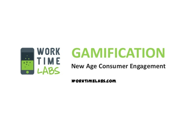 GAMIFICATIONNew Age Consumer EngagementWorktimelabs.com