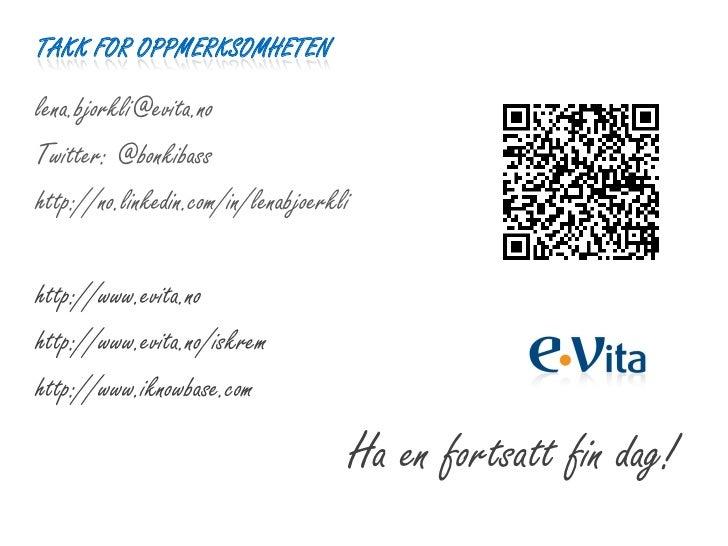 TAKK FOR OPPMERKSOMHETENlena.bjorkli@evita.noTwitter: @bonkibasshttp://no.linkedin.com/in/lenabjoerklihttp://www.evita.noh...
