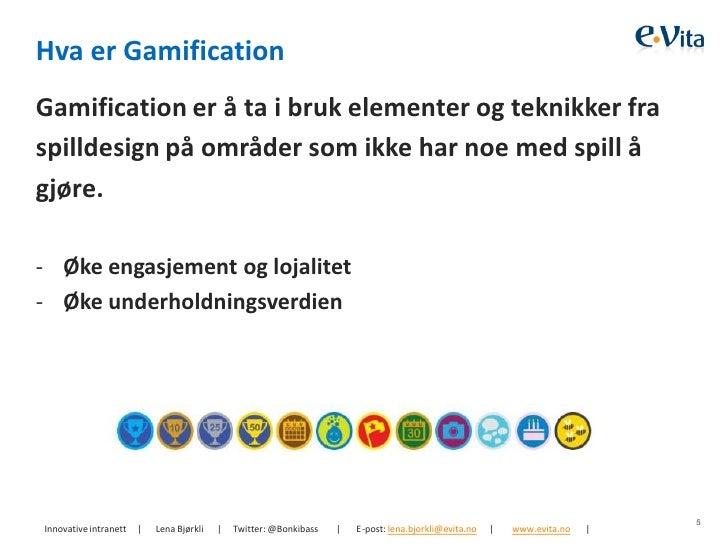Hva er GamificationGamification er å ta i bruk elementer og teknikker fraspilldesign på områder som ikke har noe med spill...