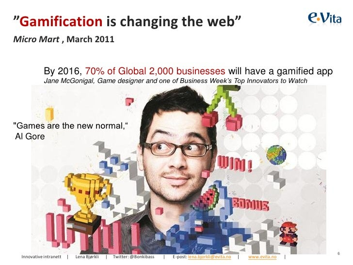 """""""Gamification is changing the web""""Micro Mart , March 2011            By 2016, 70% of Global 2,000 businesses will have a g..."""