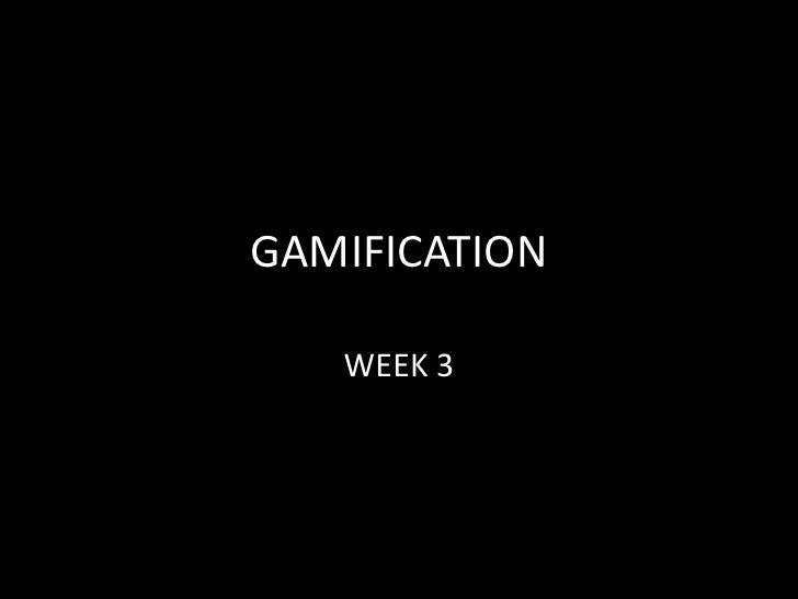 GAMIFICATION   WEEK 3