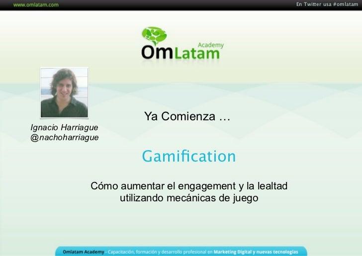 En Twitter usa #omlatam                        Ya Comienza …Ignacio Harriague@nachoharriague                        Gamific...
