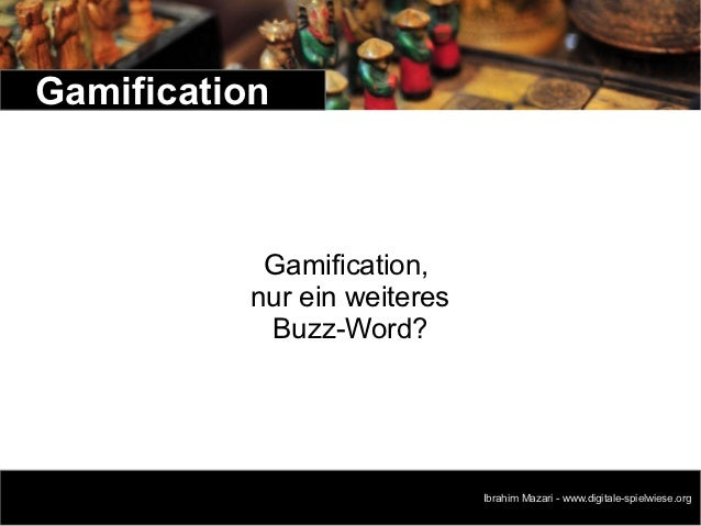 Gamification            Gamification,           nur ein weiteres            Buzz-Word?                                    ...