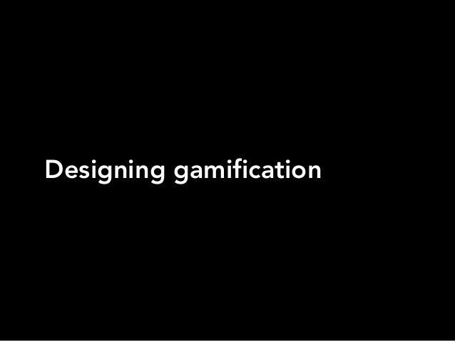Designing gamification